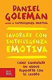 Lavorare con intelligenza emotiva: Come inventare un nuovo rapporto con il lavoro (BUR psicologia e società Vol. 45)