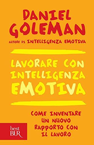 Lavorare con intelligenza emotiva: Come inventare un nuovo rapporto con il lavoro (BUR psicologia e società)