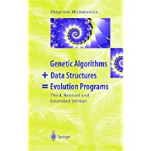 GENETIC ALGORITHMS + DATA STRUCTURES = EVOLUTION PROGRAMS. : 3rd edition, with 68 figures and 36 tables