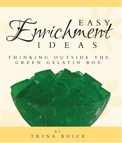 Easy Enrichment Ideas: Thinking Outside The Green Gelatin Box by Trina Boice (2005-01-20)