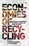 Economies of Recycling: The Global transformation of materials, values and social relations 1st (first) Edition by Edite