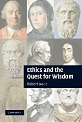 Ethics and the Quest for Wisdom by Professor Robert Kane (2013-09-12)