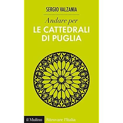 Andare Per Le Cattedrali Di Puglia (Ritrovare L'italia)