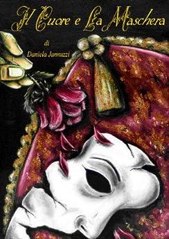 Il Cuore e La Maschera di [Jannuzzi, Daniela]