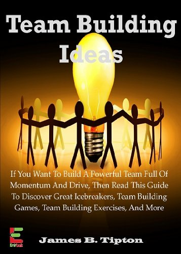 Team Building Ideas; If You Want To Build A Powerful Team Full Of Momentum And Drive, Then Read This Guide To Discover Great Icebreakers, Team Building ... Exercises, And More (English Edition)