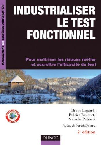 Industrialiser le test fonctionnel - 2e édition : Pour maîtriser les risques métier et accroître l'efficacité du test (Management des systèmes d'information) par Bruno Legeard