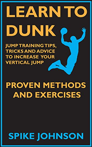 Learn To Dunk : Jump Training Tips, Tricks and Advice to Increase Your Vertical Jump - Proven Methods and Exercises (English Edition) por Spike  Johnson