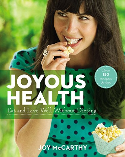 Joyous Health (US Edition): Eat And Live Well Without Dieting