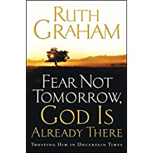 Fear Not Tomorrow, God Is Already There: Trusting Him in Uncertain Times (English Edition)