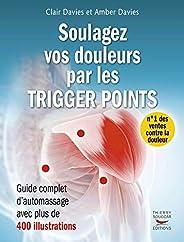 Soulagez vos douleurs par les trigger points: Guide complet d'automassages avec 400 illustrations (GUI.PR