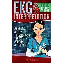EKG Interpretation: 24 Hours or Less to EASILY PASS the ECG Portion of the NCLEX! (EKG Book, ECG, NCLEX-RN Content Guide, Registered Nurse, Study Guide, ... Medical ebooks Book 2) (English Edition)