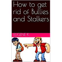 How to get rid of Bullies and Stalkers (English Edition)