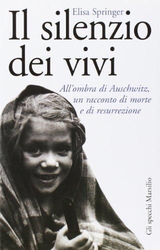 Il silenzio dei vivi. All'ombra di Auschwitz, un racconto di morte e di resurrezione