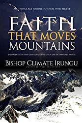 Faith That Moves Mountains: Discover Faith That Gets Results And Live A Life Of Answered Prayer