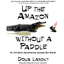 Up the Amazon Without a Paddle by Doug Lansky (1999-06-01)