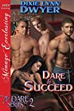 Front cover for the book Dare to Succeed (The Dare, #2) by Dixie Lynn Dwyer