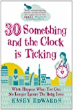 30-Something and the Clock Is Ticking: What Happens When You Can No Longer Ignore the Baby Issue