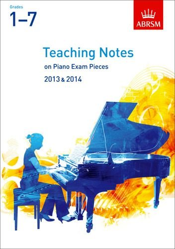 Teaching Notes on Piano Exam Pieces 2013 & 2014, ABRSM Grades 1-7 (ABRSM Exam Pieces)