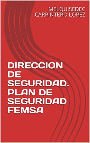 DIRECCION DE SEGURIDAD. PLAN DE SEGURIDAD FEMSA por MELQUISEDEC CARPINTERO LOPEZ