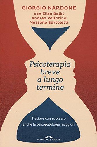 Psicoterapia breve a lungo termine. Trattare con successo anche le piscopatologie maggiori (Saggi di terapia breve) por Giorgio Nardone