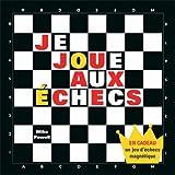 Je joue aux échecs : Avec un jeu d'échecs magnétiques
