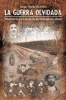 Descarga gratuita La guerra olvidada: Antecedentes y cronología de las sublevaciones cristeras Epub