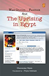 Wael Ghonim... Facebook and The Uprising in Egypt (English Edition)