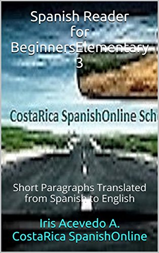 Spanish Reader for Beginners-Elementary 3: Short Paragraphs Translated from Spanish to English (Spanish Reader for Beginners-Elementary I, 2 & 3) por Iris Acevedo A.