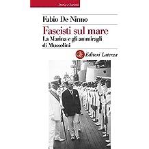 Fascisti sul mare: La Marina e gli ammiragli di Mussolini