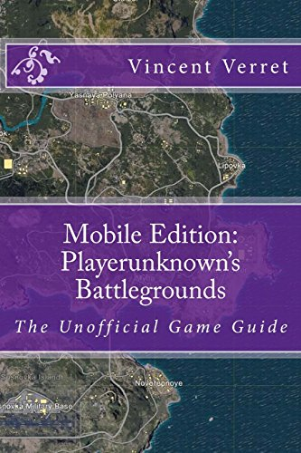 Mobile Edition: Playerunknown's Battlegrounds: The Unofficial Game Guide