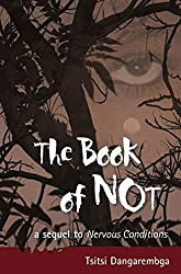The Book of Not: A Sequel to Nervous Conditions