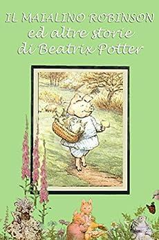 Il maialino Robinson ed altre storie: Con illustrazioni originali (Le 24 storie di Beatrix Potter Vol. 3) di [Potter, Beatrix]
