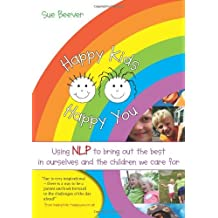 Happy Kids Happy You: Using NLP to Bring Out the Best in Ourselves and the Children We Care for by Sue Beever (23-Jul-2009) Paperback