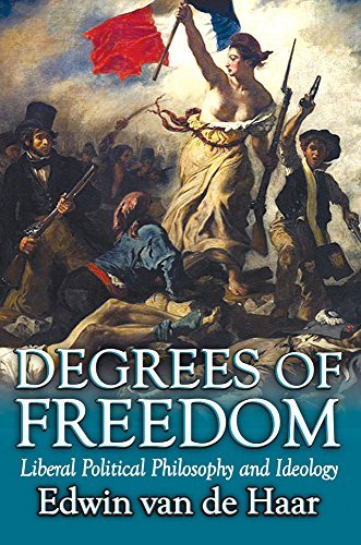 Degrees of Freedom: Liberal Political Philosophy and Ideology by Edwin van de Haar (2015-05-11)