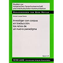 Investigar con corpus en traducción: los retos de un nuevo paradigma (Studien Zur Romanischen Sprachwissenschaft Und Interkulturellen Kommunikation)