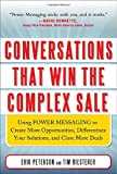 Conversations That Win the Complex Sale:  Using Power Messaging to Create More Opportunities, Differentiate your Solutions, and Close More Deals