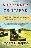 Surrender or Starve: Travels in Ethiopia, Sudan, Somalia, and Eritrea by Robert D. Kaplan (2003-11-11)