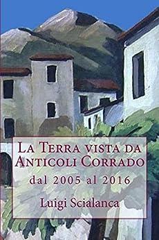 La Terra vista da Anticoli Corrado: dal 2005 al 2016 di [Scialanca, Luigi]