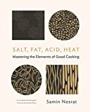 Salt, Fat, Acid, Heat: Mastering the Elements of Good Cooking: The Four Elements of G...
