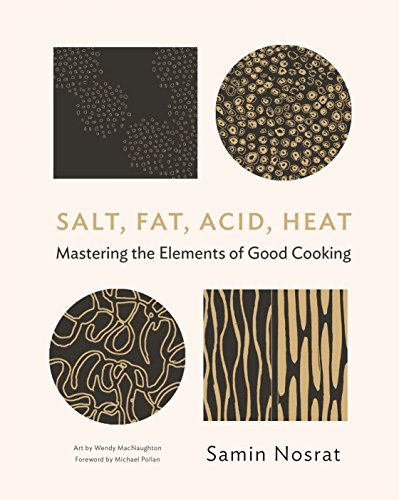 Salt, Fat, Acid, Heat: Mastering the Elements of Good Cooking: The Four Elements of Good Cooking