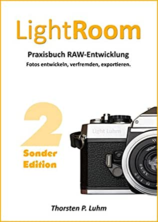 Lightroom - Praxisbuch RAW-Entwicklung: Fotos entwickeln