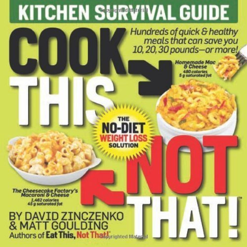 Cook This, Not That!: Kitchen Survival Guide by Zinczenko, David, Goulding, Matt (2009) Paperback