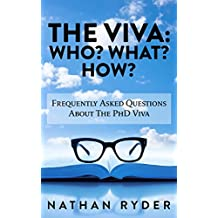 The Viva: Who? What? How?: Frequently Asked Questions About The PhD Viva