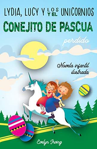 Lydia, Lucy y los Unicornios y el Conejito de Pascua Perdido: Un ...