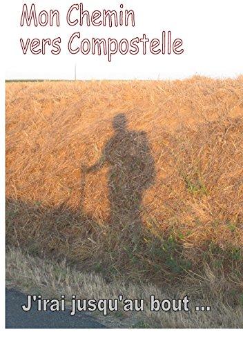 mon chemin vers compostelle: j'irai jusqu'au bout ... par Joëlle Thibaud