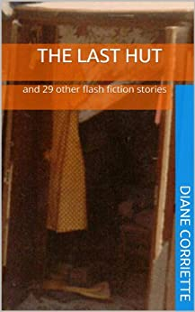 The Last Hut and 29 other flash fiction stories by [Corriette, Diane]
