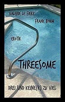 Threesome: Drei sind keine(r) zu viel (German Edition) by [Böhm, Frank, Valerie le Fiery]