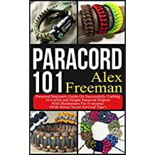 Paracord : Paracord 101: Paracord Beginners Guide On Successfully Crafting 30 Useful and Simple Paracord Projects With Illustrations For Everyone! (With ... (English Edition)