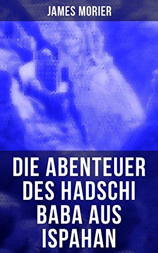 Die Abenteuer des Hadschi Baba aus Ispahan: Abenteuerroman (German Edition)