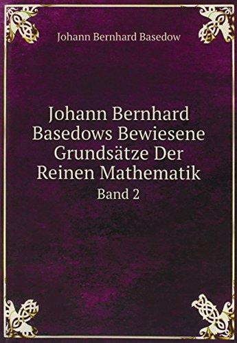 Johann Bernhard Basedows Bewiesene Grundsätze Der Reinen Mathematik: Bd. Geometrie Und Etwas Von Dem Unendlichen (German Edition)